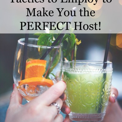 4 Tactics to Employ that will make you THE PERFECT HOST for any gathering!