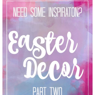 Easter Decor Inspiration – Part 2